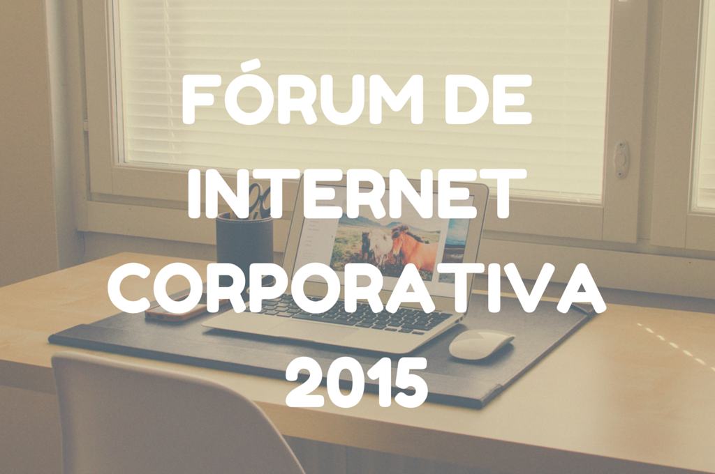 Amanhã, Sentimonitor no Fórum de Internet Corportiva 2015 sobre Big Data e Marketing!